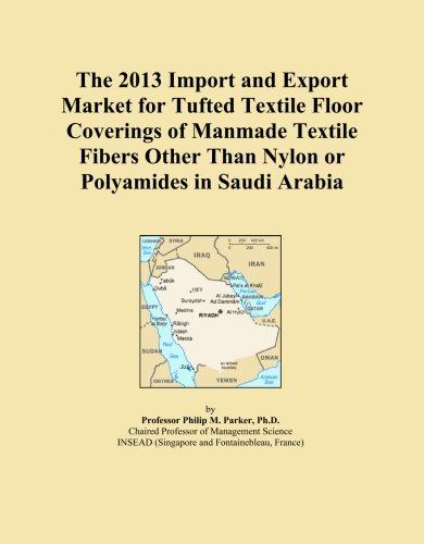 The 2013 Import and Export Market for Tufted Textile Floor Coverings of Manmade Textile Fibers Other Than Nylon or Polyamides in Saudi Arabia