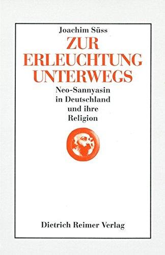 Zur Erleuchtung unterwegs. Neo- Sannyasin in Deutschland und ihre Religion (Marburger Studien zur Afrika- und Asienkunde / Serie C: Religionsgeschichte)