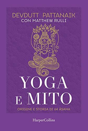 Yoga e mito. Origine e storia di 64 asana