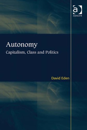 Autonomy: Capitalism, Class and Politics (Rethinking Political and International Theory) (English Edition)