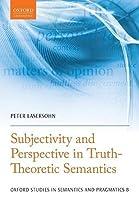 Subjectivity and Perspective in Truth-Theoretic Semantics (Oxford Studies in Semantics and Pragmatics)