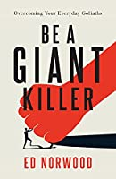Be A Giant Killer: Overcoming Your Everyday Goliaths