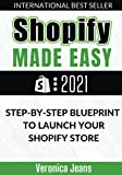 Shopify Made Easy [2021]: Step-By-Step Blueprint To Launch Your Shopify Store FAST And Make Money