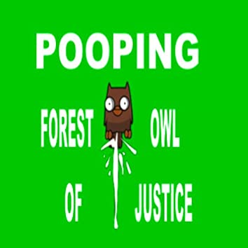 Pooping Forest Owl of Justice