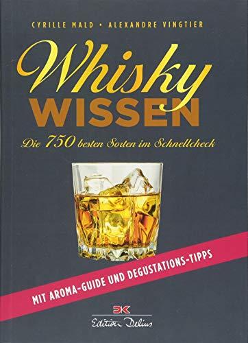 Whisky-Wissen: Die 750 besten Sorten im Schnellcheck