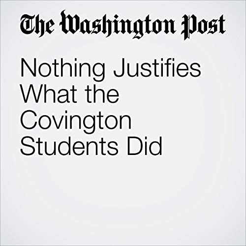 『Nothing Justifies What the Covington Students Did』のカバーアート