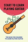 Start To Learn Playing Guitar: The Book For Children To Learn Playing Guitar: Parts Of The Guitar
