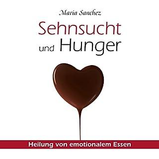 Sehnsucht und Hunger     Heilung von emotionalem Essen              Autor:                                                                                                                                 Maria Sanchez                               Sprecher:                                                                                                                                 Maria Sanchez                      Spieldauer: 3 Std. und 44 Min.     299 Bewertungen     Gesamt 4,4