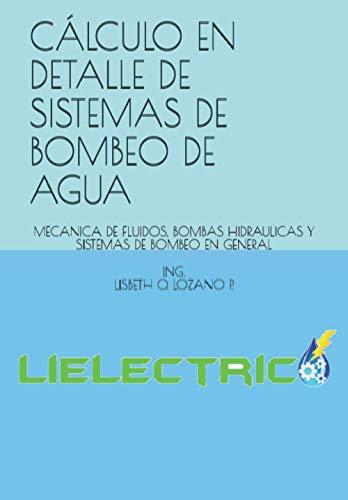 CALCULO EN DETALLE DE SISTEMAS DE BOMBEO DE AGUA: MECANICA DE FLUIDOS, BOMBAS HIDRAULICAS Y SISTEMAS DE BOMBEO EN GENERAL