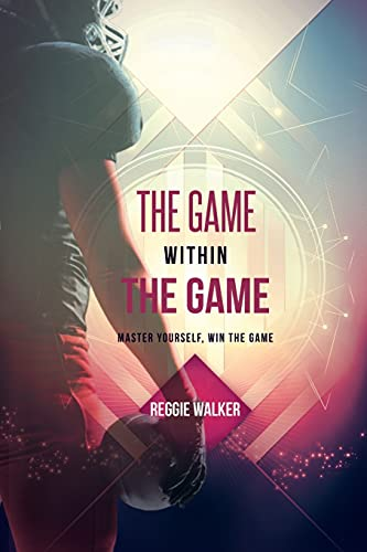 Compare Textbook Prices for The Game Within the Game: Master Yourself, Win the Game  ISBN 9798548104526 by Walker, Reggie