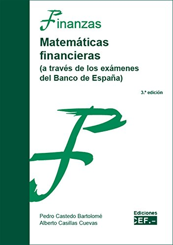 MATEMATICAS FINANCIERAS (A TRAVÉS DE LOS EXÁMENES DEL BANCO DE ESPAÑA)