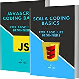 SCALA AND JAVASCRIPT CODING BASICS: FOR ABSOLUTE BEGINNERS