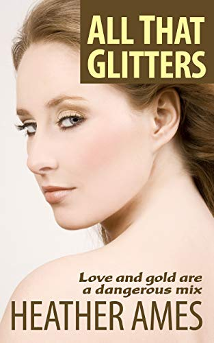 All That Glitters: Love and gold are a dangerous mix (English Edition)