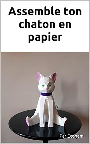 Assemble ton chaton en papier: Puzzle 3D | Modèle en papier | Patron papercraft (French Edition)
