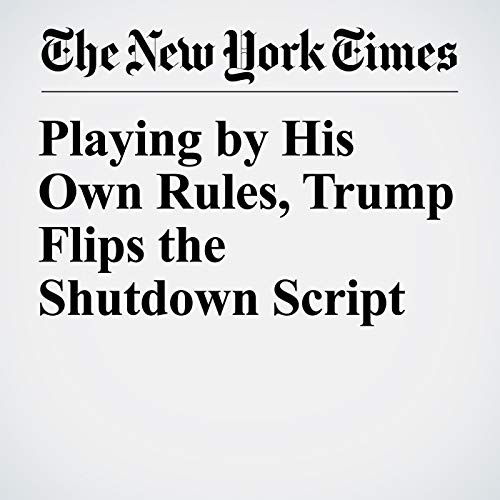 Playing by His Own Rules, Trump Flips the Shutdown Script audiobook cover art
