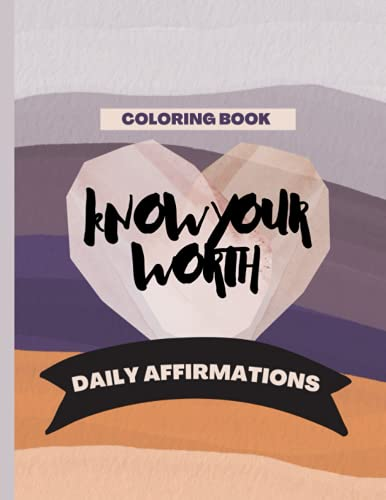 Know Your Worth Daily Affirmations Adult Coloring Book For Anxiety: Daily Affirmations Adult Colorin