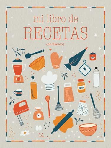 Mi libro de recetas en blanco: Recetario de cocina en blanco de tapa dura para escribir hasta 100 de tus platos favoritos! (Mis recetas favoritas)