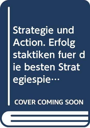 Strategie und Action. Erfolgstaktiken für die besten Strategiespiele