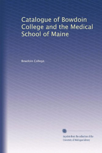 Catalogue Of Bowdoin College And The Medical School Of Maine Volume 24