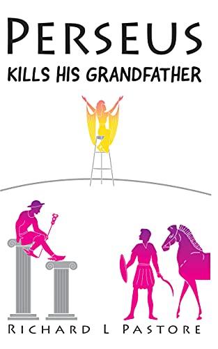 Perseus Kills His Grandfather: The Ancient Greek Tale of Perseus