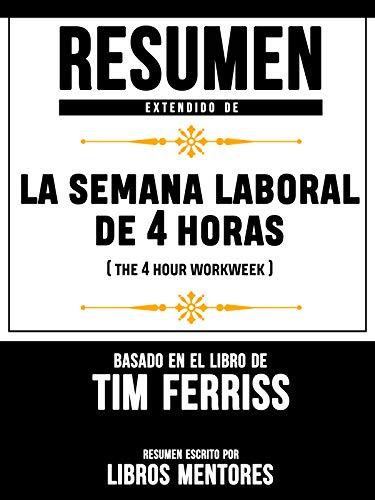 Resumen Extendido De La Semana Laboral De 4 Horas (The 4 Hour Workweek) - Basado En El...