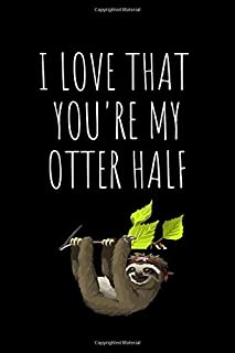 i love that you're my otter half: Blank Lined journal for otter lover | funny otters notebook | Cute Otter College Ruled f...