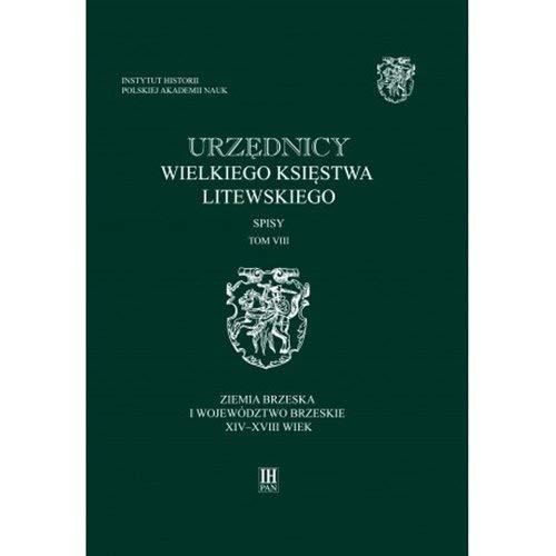 Urzędnicy Wielkiego Księstwa Litewskiego Tom 8 Spisy: Ziemia brzeska i województwo brzeskie XIV-XVIII wiek