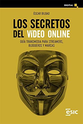 LOS SECRETOS DEL VíDEO ONLINE. GUÍA TRANSMEDIA PARA STREAMERS, BLOGUEROS Y MARCAS (Digital)