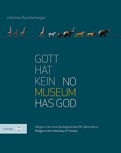 Gott hat kein Museum | No Museum Has God. Religion in der Kunst des beginnenden XXI. Jahrhunderts | Religion in Art in the Early 21st Century (IKON. Bild + Theologie)
