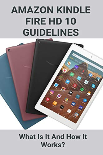Amazon Kindle Fire HD 10 Guidelines: What Is It And How It Works?: Amazon Kindle Fire Hd 10 Charger Cord (English Edition)