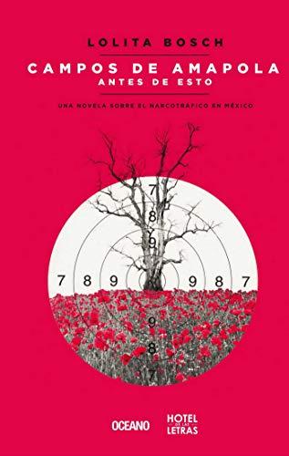 Campos De Amapola Antes De Esto Una Novela Sobre El Narcotráfico En México Spanish Edition Ebook Bosch Lolita Kindle Store