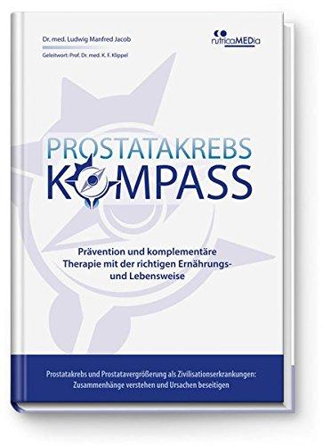 Prostatakrebs-Kompass: Prävention und komplementäre Therapie mit der richtigen Ernährungs- und Lebensweise