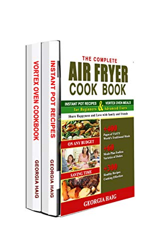 THE COMPLETE AIR FRYER COOKBOOK/This Book Includes:INSTANT POT RECIPES & VORTEX OVEN MEALS Beginners: +400 PAGES: Traditional,Nourishing,Tasty,Healthy ... Dishes for Creative Cooking EffortLess