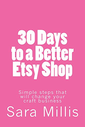 30 Days to a Better Etsy Shop: Simple steps that will change your craft business (English Edition)