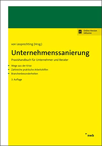 Unternehmenssanierung: Praxishandbuch für Unternehmer und Berater. Wege aus der Krise. Zahlreiche praktische Arbeitshilfen. Branchenbesonderheiten.