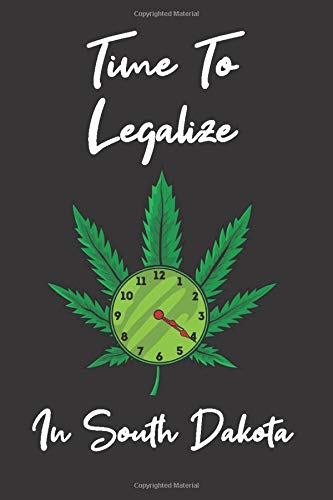 Time To Legalize In South Dakota: A Cannabis Review Journal & Marijuana...