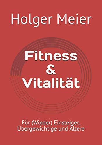 Fitness & Vitalität: Für (Wieder)Einsteiger, Übergewichtige und Ältere