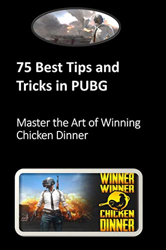 75 Best Tips and Tricks in PUBG: Master the Art of Winning Chicken Dinner (English Edition)