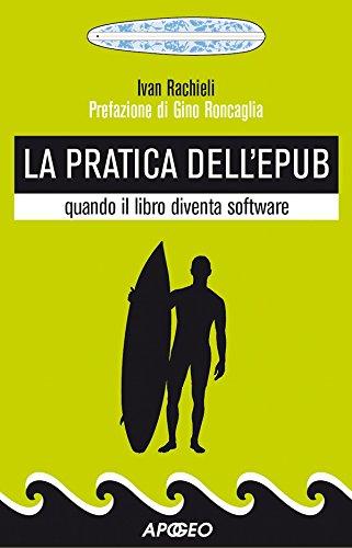 La pratica dell'ePub: quando il libro diventa software (Editoria digitale Vol. 2) (Italian Edition)