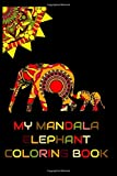 My Mandala Elephant Coloring Book: Livre de coloriage Mandala pour adultes. 25 belles photos d'éléphants à colorier. Peinture créative et parfaite pour faire face au stress et à la relaxation