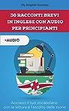 30 racconti brevi in inglese per principianti: Accresci il tuo vocabolario con la lettura e l'ascolto delle storie (English Edition)