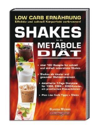Shakes für die Metabole Diät: Low Carb Ernährung - Effektiv und schnell Körperfett verbrennen