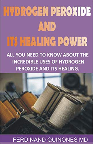 HYDROGEN PEROXIDE AND ITS HEALING POWDER: All you need to know about the incredible uses of hydrogen peroxide and its healing (English Edition)