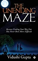 The Unending Maze: Because Finding Your Way Out Has Never Been More Difficult