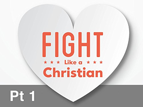 Fight Like A Christian - Part 1