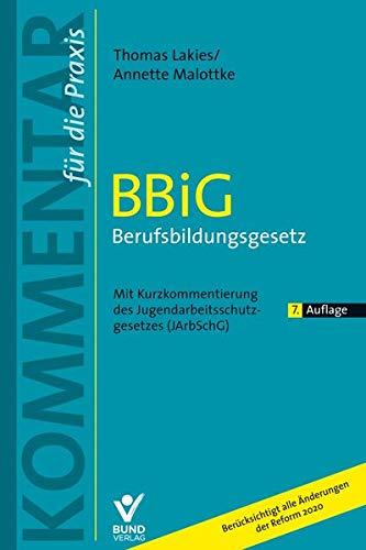 BBiG Berufsbildungsgesetz: Mit Kurzkommentierung des Jugendarbeitsschutzgesetzes (JArbSchG) (Kommentar für die Praxis)