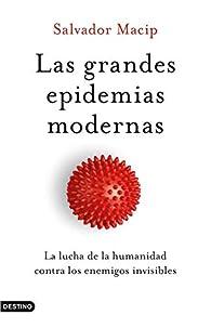 Las grandes epidemias modernas: La lucha de la humanidad contra los enemigos invisibles par Salvador Macip