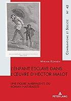 L'Enfant Esclave Dans l'Oeuvre d'Hector Malot: Une Figure Ambivalente Du Roman Naturaliste (Comparatisme Et Société / Comparatism and Society)