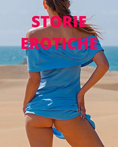 STORIE EROTICHE: Compilation di Racconti Erotici (Italian Edition)