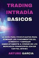 Trading Intradía Basicos: La guía para principiantes para dominar los fundamentos del comercio y empezar a operar inmediatamente en los mercados financieros con un capital mínimo